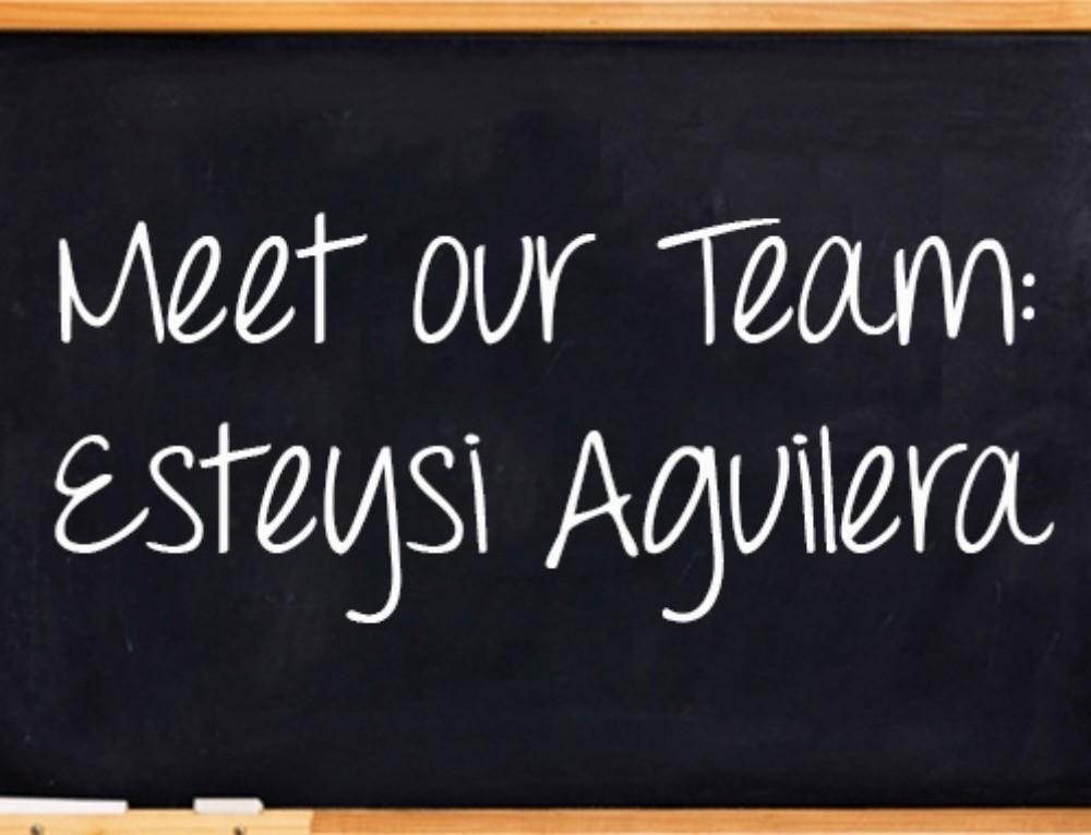Meet Our Team: Esteysi Aguilera