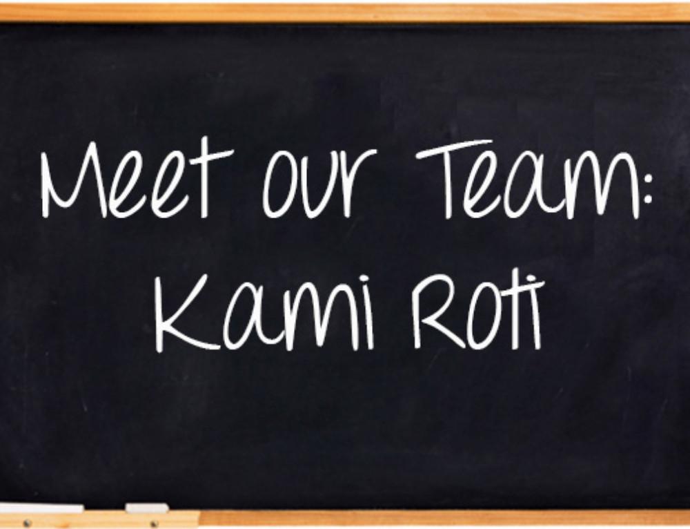 Meet Our Team: Kami Roti